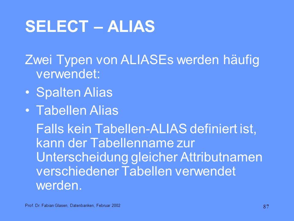 87 SELECT – ALIAS Zwei Typen von ALIASEs werden häufig verwendet: Spalten Alias Tabellen Alias Falls kein Tabellen-ALIAS definiert ist, kann der Tabel