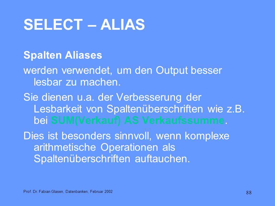 88 SELECT – ALIAS Spalten Aliases werden verwendet, um den Output besser lesbar zu machen. Sie dienen u.a. der Verbesserung der Lesbarkeit von Spalten