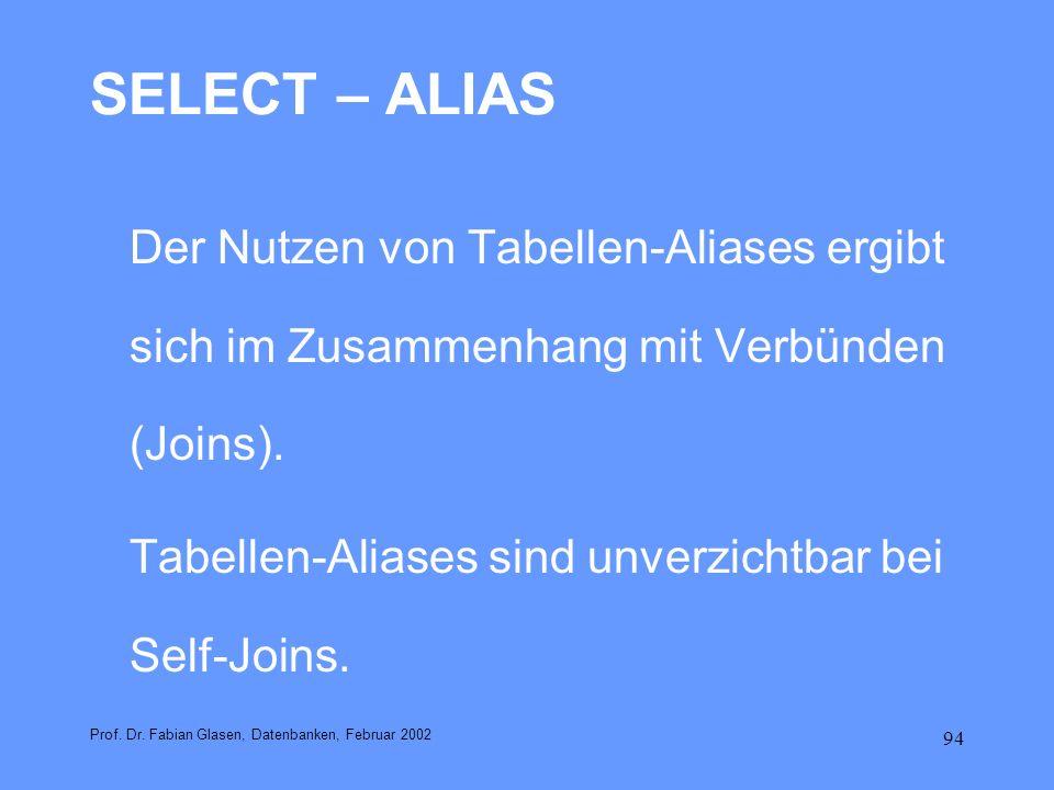 94 SELECT – ALIAS Der Nutzen von Tabellen-Aliases ergibt sich im Zusammenhang mit Verbünden (Joins). Tabellen-Aliases sind unverzichtbar bei Self-Join