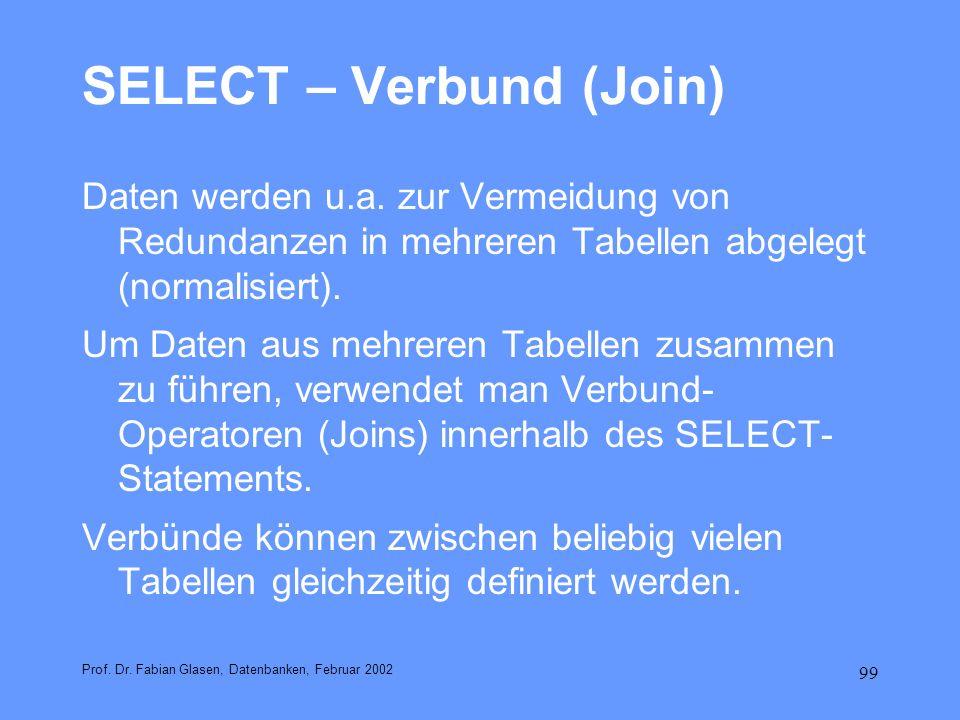 99 SELECT – Verbund (Join) Daten werden u.a. zur Vermeidung von Redundanzen in mehreren Tabellen abgelegt (normalisiert). Um Daten aus mehreren Tabell
