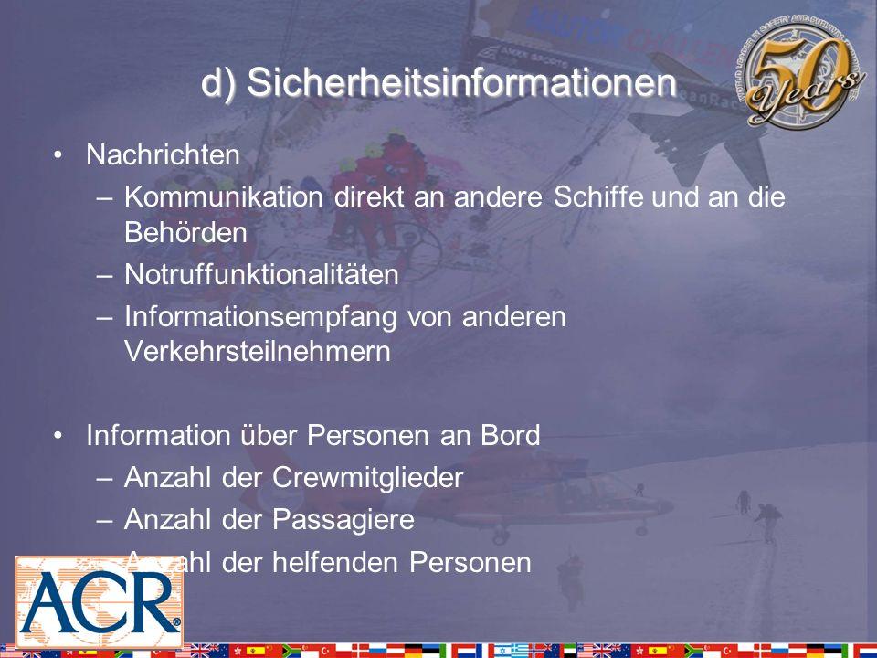 d) Sicherheitsinformationen Nachrichten –Kommunikation direkt an andere Schiffe und an die Behörden –Notruffunktionalitäten –Informationsempfang von a
