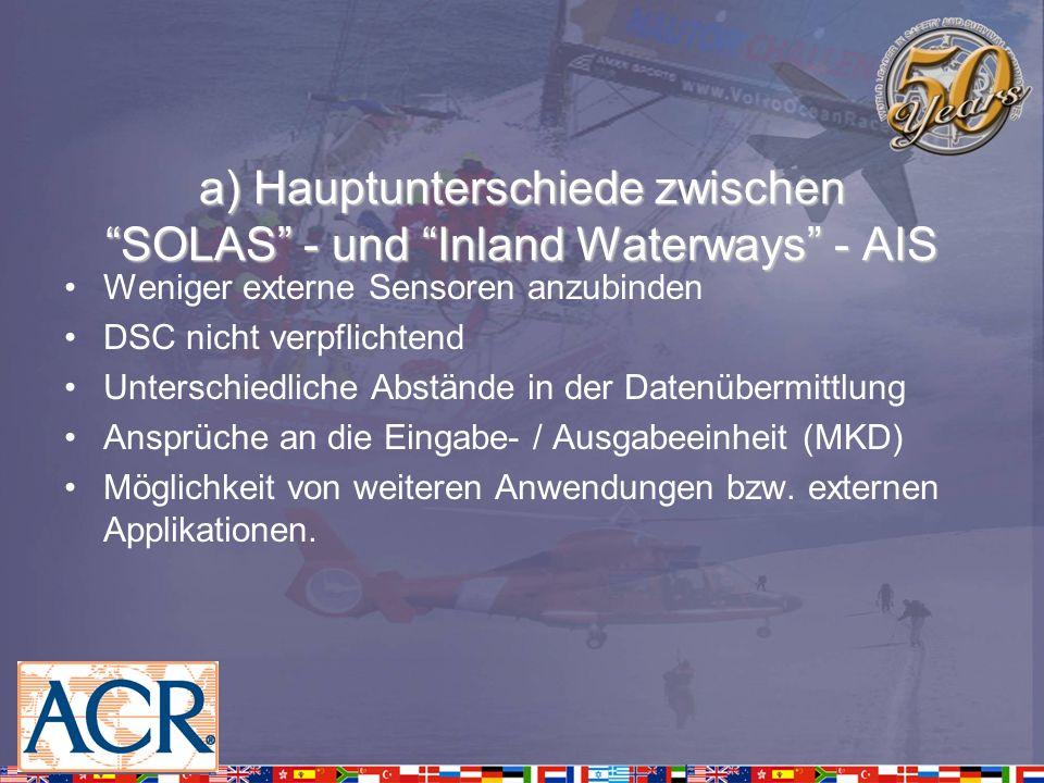 a) Hauptunterschiede zwischen SOLAS - und Inland Waterways - AIS Weniger externe Sensoren anzubinden DSC nicht verpflichtend Unterschiedliche Abstände