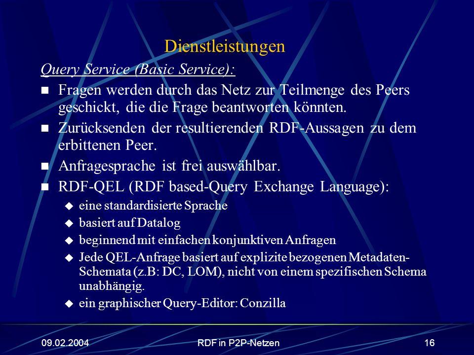 09.02.2004RDF in P2P-Netzen16 Dienstleistungen Query Service (Basic Service): Fragen werden durch das Netz zur Teilmenge des Peers geschickt, die die