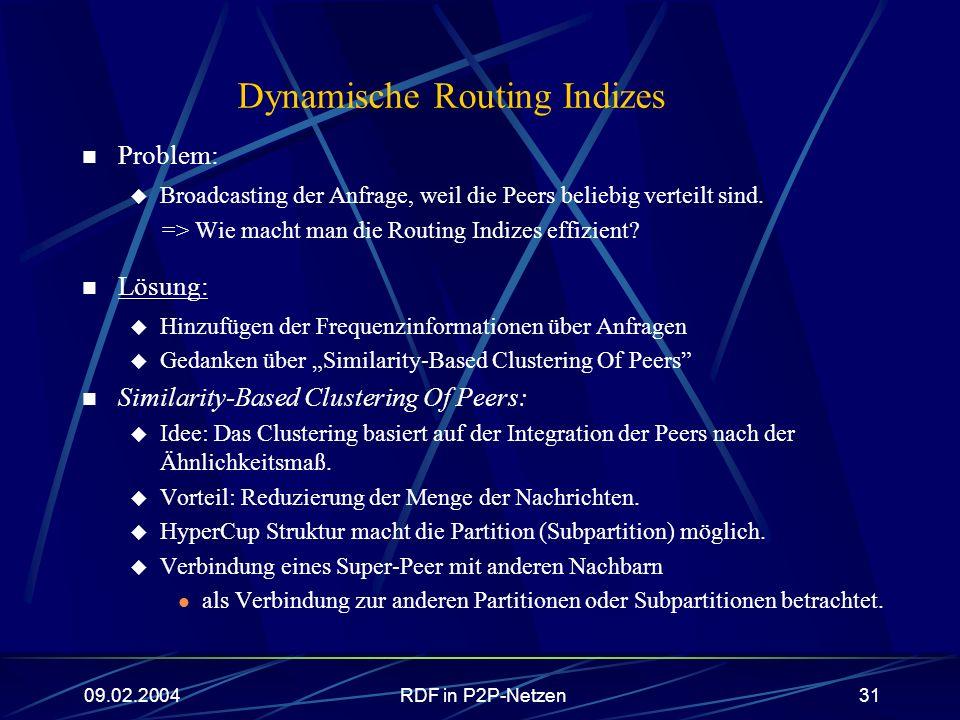 09.02.2004RDF in P2P-Netzen31 Dynamische Routing Indizes Problem: Broadcasting der Anfrage, weil die Peers beliebig verteilt sind. => Wie macht man di