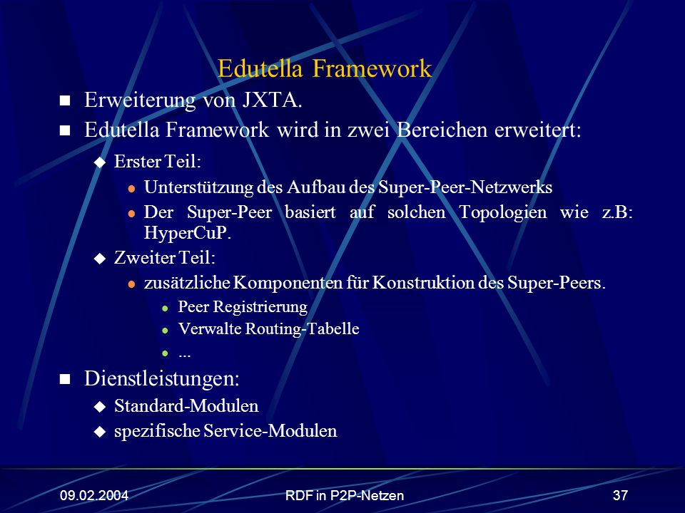 09.02.2004RDF in P2P-Netzen37 Edutella Framework Erweiterung von JXTA. Edutella Framework wird in zwei Bereichen erweitert: Erster Teil: Unterstützung