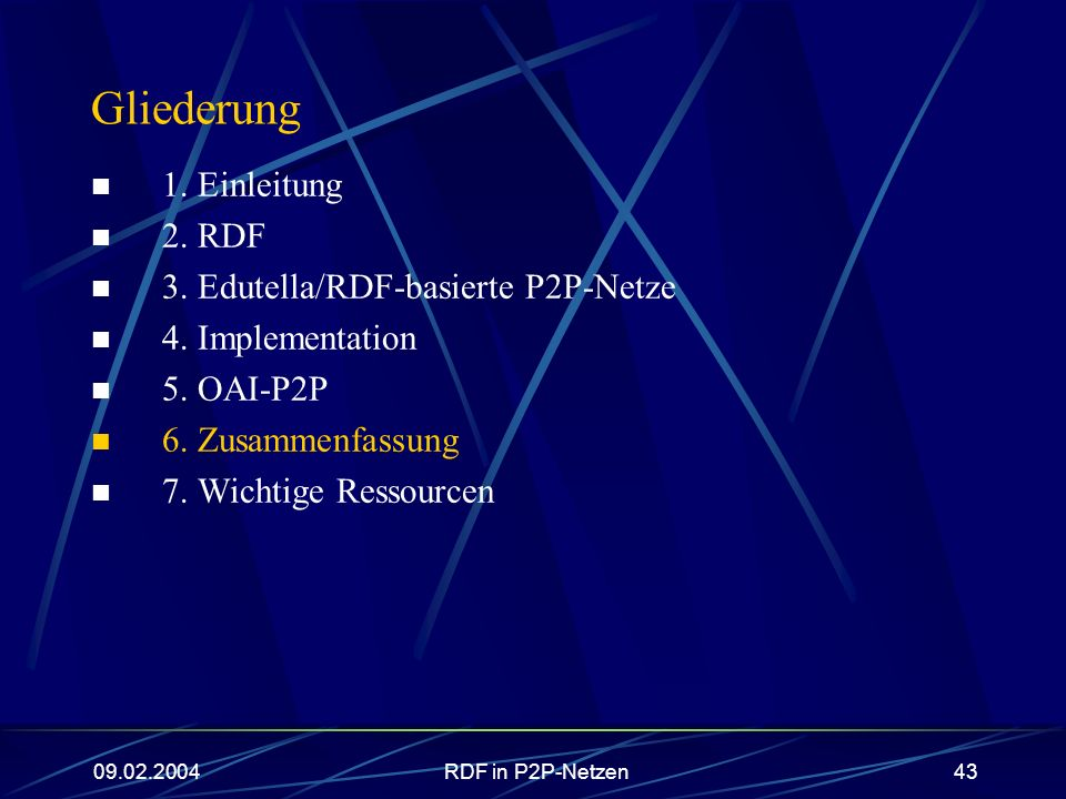 09.02.2004RDF in P2P-Netzen43 Gliederung 1. Einleitung 2. RDF 3. Edutella/RDF-basierte P2P-Netze 4. Implementation 5. OAI-P2P 6. Zusammenfassung 7. Wi