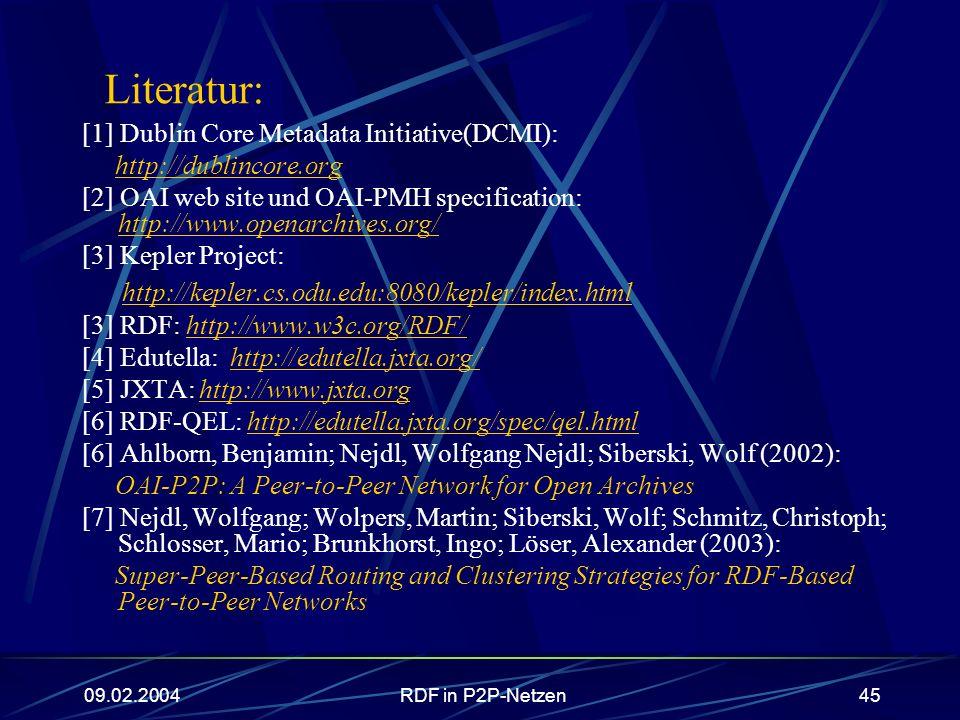 09.02.2004RDF in P2P-Netzen45 Literatur: [1] Dublin Core Metadata Initiative(DCMI): http://dublincore.org [2] OAI web site und OAI-PMH specification: