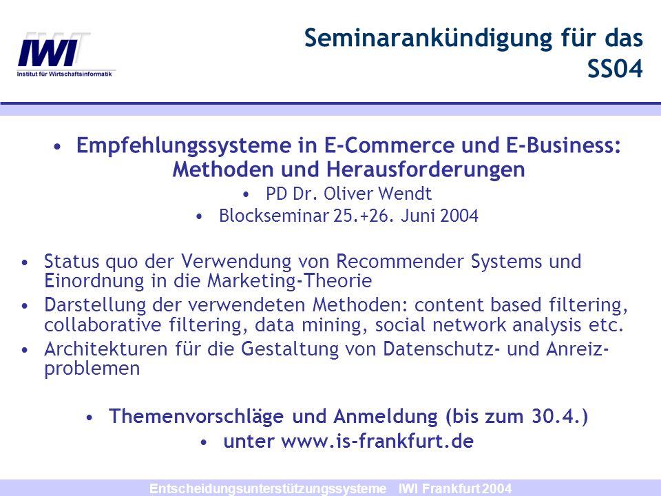 Entscheidungsunterstützungssysteme IWI Frankfurt 2004 y1y1 y2y2 z1z1 x1x1 x2x2 w1w1 w2w2 w 11 w 12 w 21 w 22 Output w 11 w 12 w 21 w 22 Neuronales Netz (Multi-Layered-Perceptron)