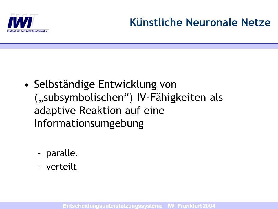 Entscheidungsunterstützungssysteme IWI Frankfurt 2004 Künstliche Neuronale Netze Selbständige Entwicklung von (subsymbolischen) IV-Fähigkeiten als ada