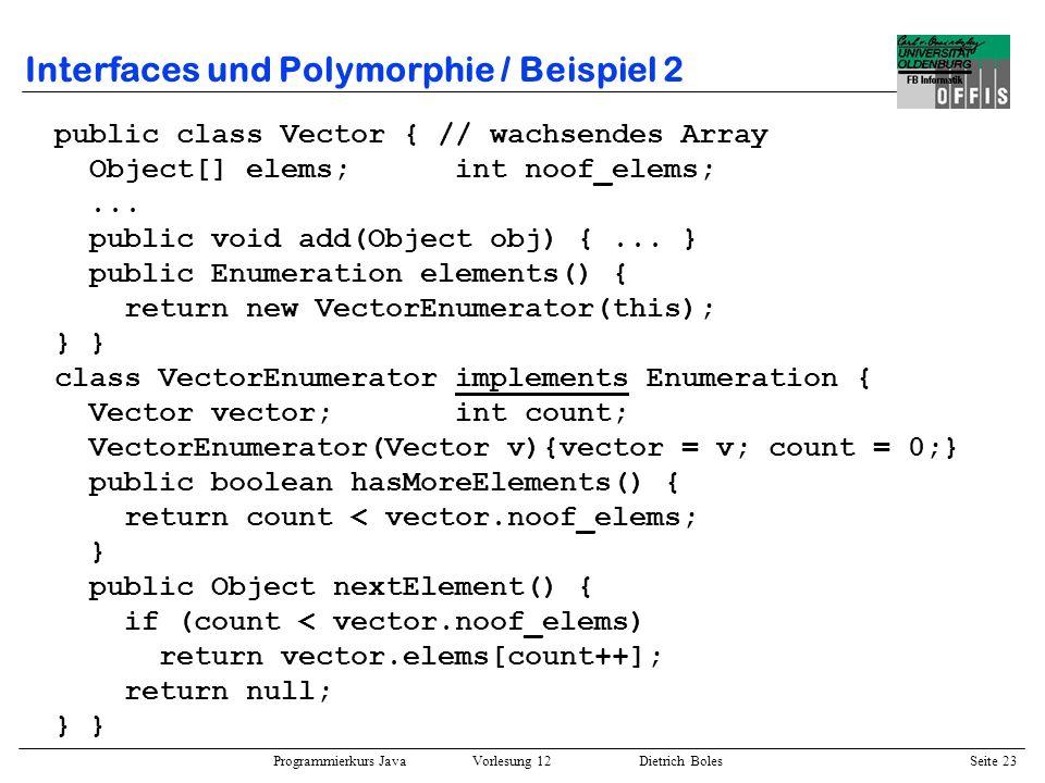 Programmierkurs Java Vorlesung 12 Dietrich Boles Seite 24 Interfaces und Polymorphie / Beispiel 2 public class HashTable {...