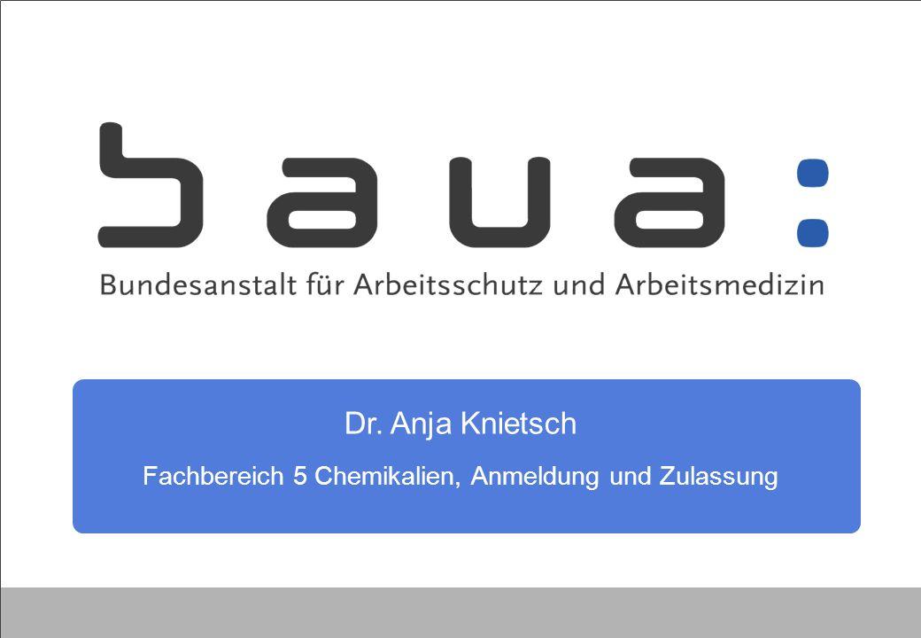 Dr. Anja Knietsch Fachbereich 5 Chemikalien, Anmeldung und Zulassung