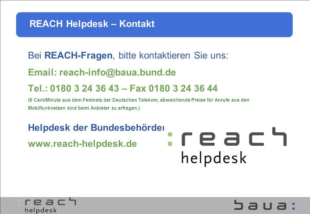 Bei REACH-Fragen, bitte kontaktieren Sie uns: Email: reach-info@baua.bund.de Tel.: 0180 3 24 36 43 – Fax 0180 3 24 36 44 (9 Cent/Minute aus dem Festne