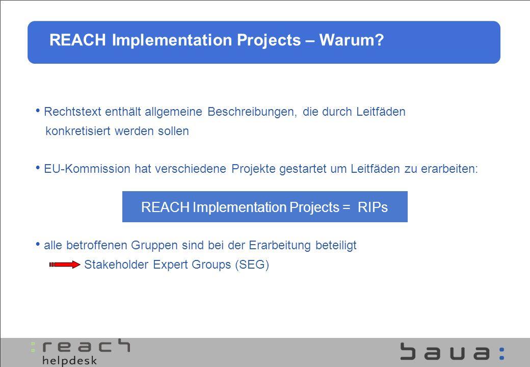 REACH Implementation Projects – Warum? Rechtstext enthält allgemeine Beschreibungen, die durch Leitfäden konkretisiert werden sollen EU-Kommission hat