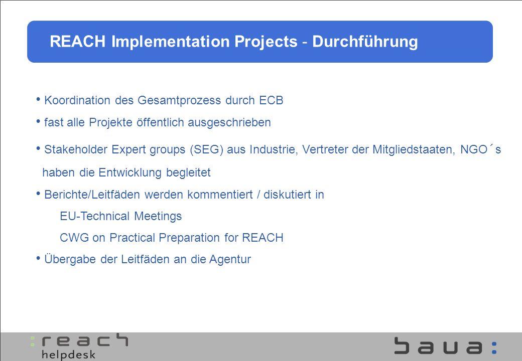 REACH Implementation Projects - SEG EU-Mitgliedstaaten Industrie Organisationen: CEFIC, CEPE, CEPI, CONCAWE, DUCC, ESIA, Euratex, REACH Alliance, EupDC, BLIC, EDANA, Eurocommerce, AISE, ASD, FECC, UNICE, ESBA, CIA, EPIA, VCH, 3M, Japan Business Council in Europe NGO´s ETUC, FoE, EEf, ECEAE, BUAV, EEB, Greenpeace Andere OECS, US-EPA, Health Canada, Thailand, Korea
