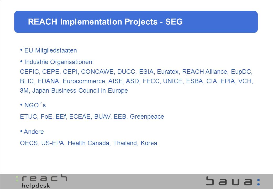 REACH Implementation Projects - SEG EU-Mitgliedstaaten Industrie Organisationen: CEFIC, CEPE, CEPI, CONCAWE, DUCC, ESIA, Euratex, REACH Alliance, EupD