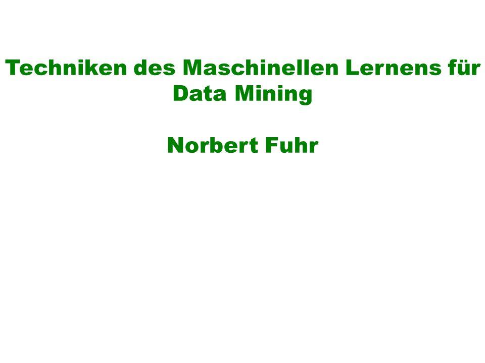 Techniken des Maschinellen Lernens für Data Mining Norbert Fuhr