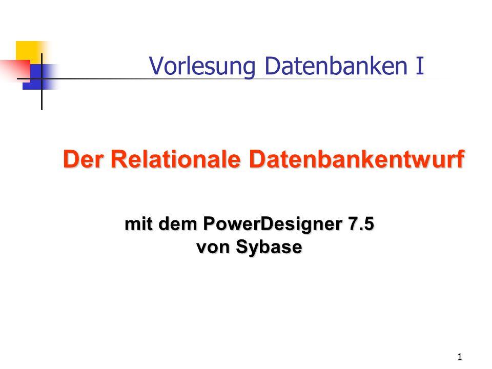 1 Vorlesung Datenbanken I Der Relationale Datenbankentwurf mit dem PowerDesigner 7.5 von Sybase