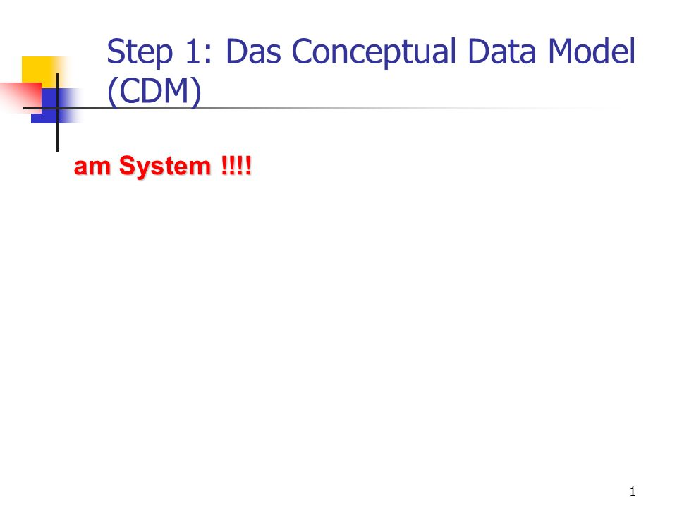 1 Step 1: Das Conceptual Data Model (CDM) am System !!!!