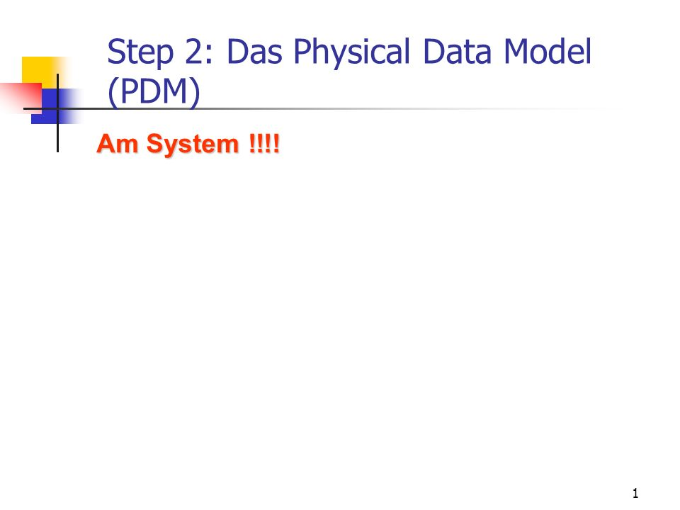 1 Step 2: Das Physical Data Model (PDM) Am System !!!!