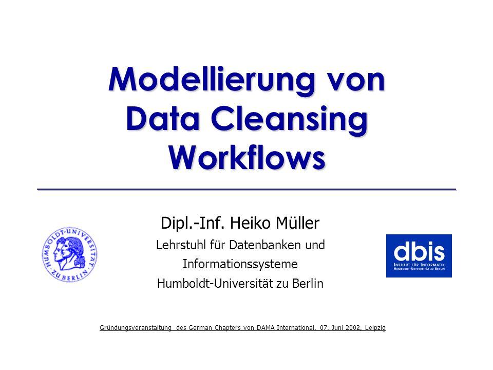 Gründungsveranstaltung des German Chapters von DAMA International, 07. Juni 2002, Leipzig Dipl.-Inf. Heiko Müller - Lehrstuhl für Datenbanken und Info