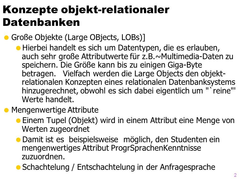 3 Konzepte objekt-relationaler Datenbanken Geschachtelte Relationen Bei geschachtelten Relationen geht man noch einen Schritt weiter als bei mengenwertigen Attributen und erlaubt Attribute, die selbst wiederum Relationen sind.