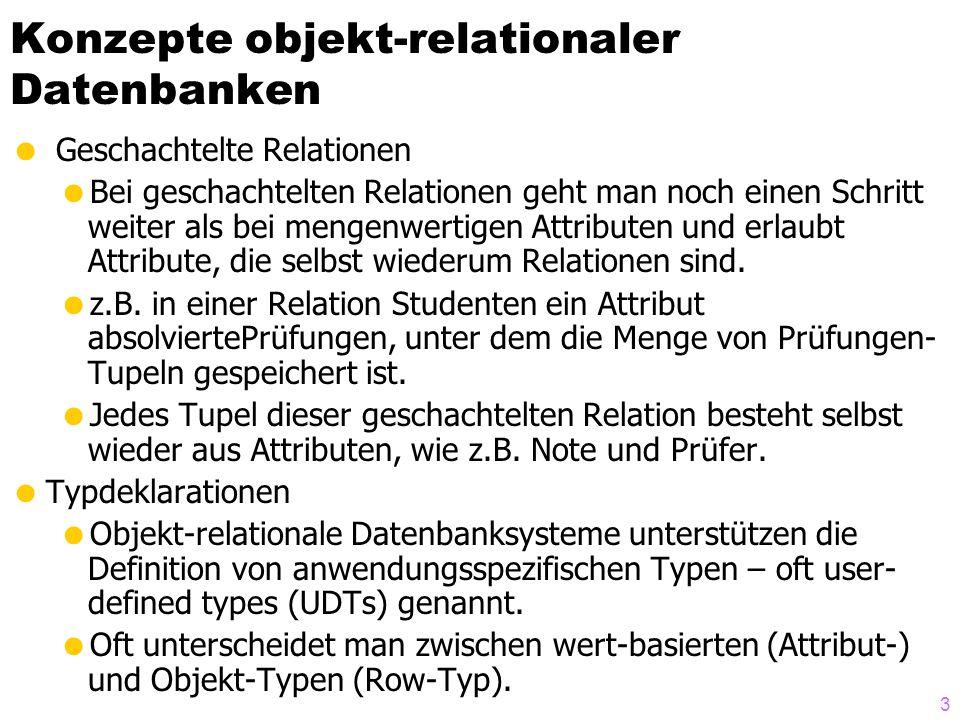 3 Konzepte objekt-relationaler Datenbanken Geschachtelte Relationen Bei geschachtelten Relationen geht man noch einen Schritt weiter als bei mengenwer