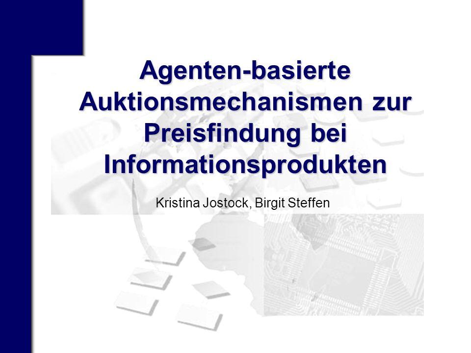 Agenten-basierte Auktionsmechanismen zur Preisfindung bei Informationsprodukten Kristina Jostock, Birgit Steffen