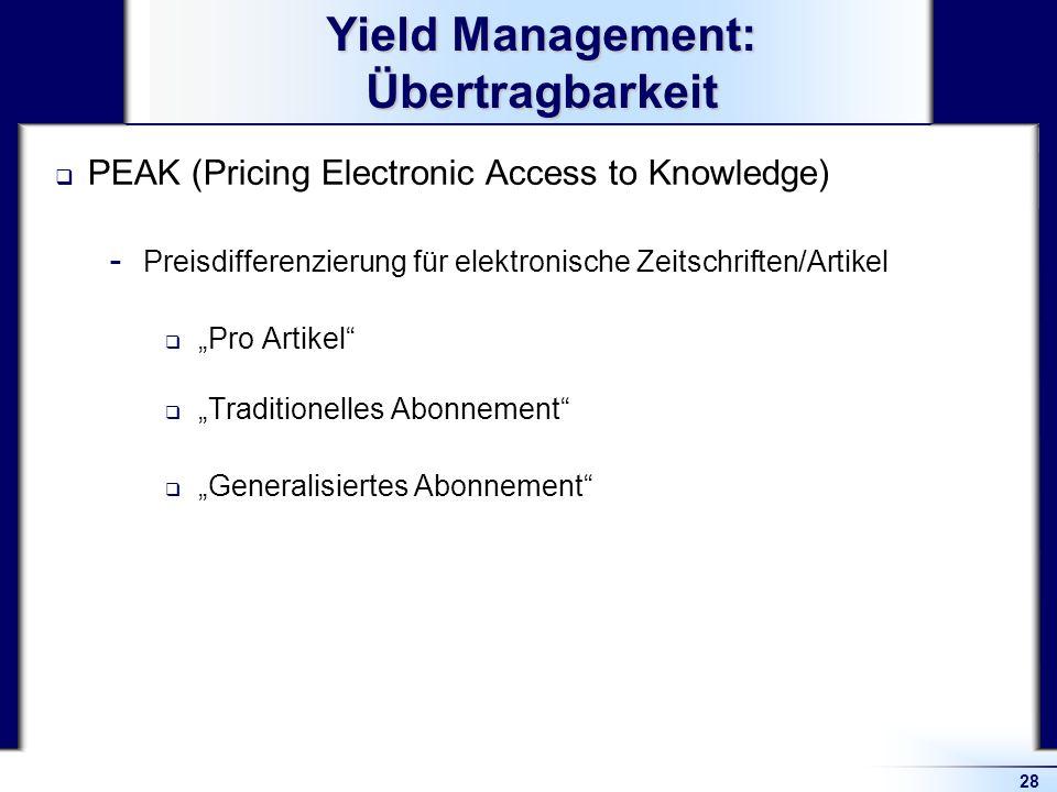 28 Yield Management: Übertragbarkeit PEAK (Pricing Electronic Access to Knowledge)  Preisdifferenzierung für elektronische Zeitschriften/Artikel Pro