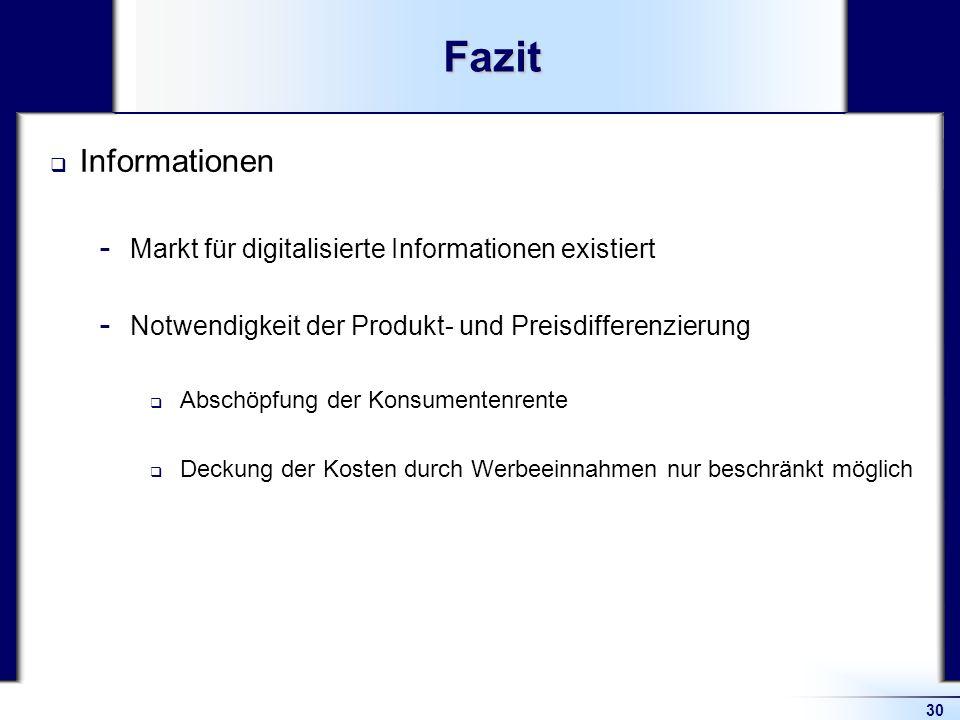 30Fazit Informationen  Markt für digitalisierte Informationen existiert  Notwendigkeit der Produkt- und Preisdifferenzierung Abschöpfung der Konsume
