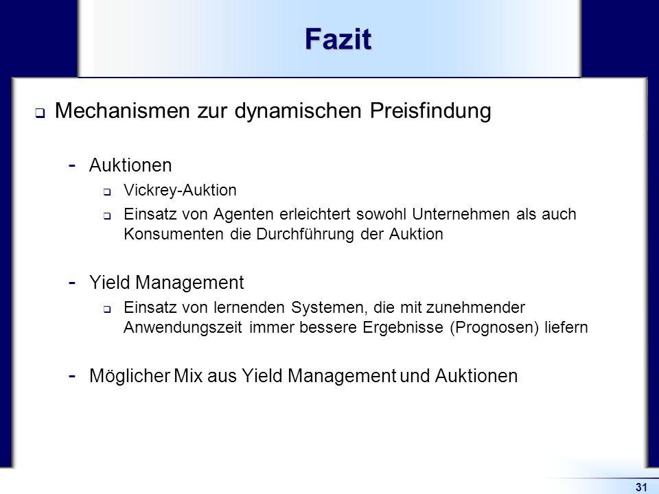 31Fazit Mechanismen zur dynamischen Preisfindung  Auktionen Vickrey-Auktion Einsatz von Agenten erleichtert sowohl Unternehmen als auch Konsumenten d