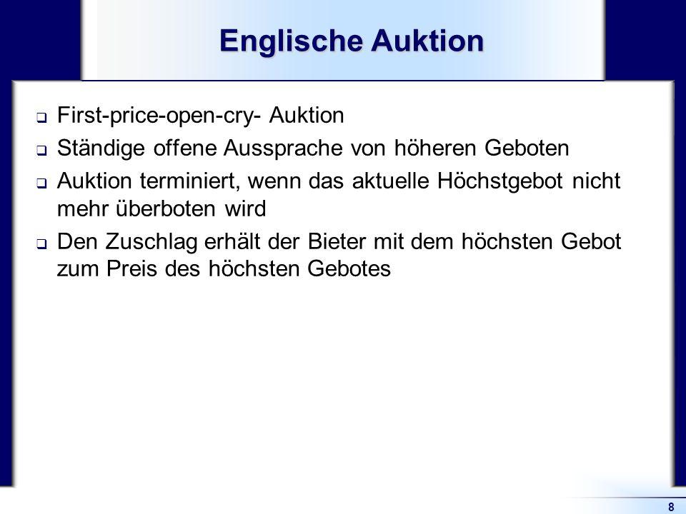 8 Englische Auktion First-price-open-cry- Auktion Ständige offene Aussprache von höheren Geboten Auktion terminiert, wenn das aktuelle Höchstgebot nic