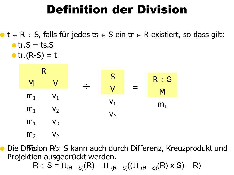 t R S, falls für jedes ts S ein tr R existiert, so dass gilt: tr.S = ts.S tr.(R-S) = t Die Division R S kann auch durch Differenz, Kreuzprodukt und Pr