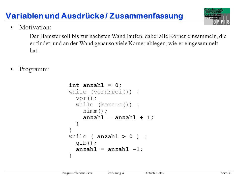 Programmierkurs Java Vorlesung 4 Dietrich Boles Seite 31 Variablen und Ausdrücke / Zusammenfassung Motivation: Der Hamster soll bis zur nächsten Wand