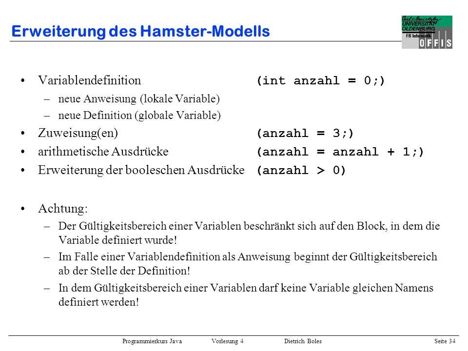 Programmierkurs Java Vorlesung 4 Dietrich Boles Seite 34 Erweiterung des Hamster-Modells Variablendefinition (int anzahl = 0;) –neue Anweisung (lokale