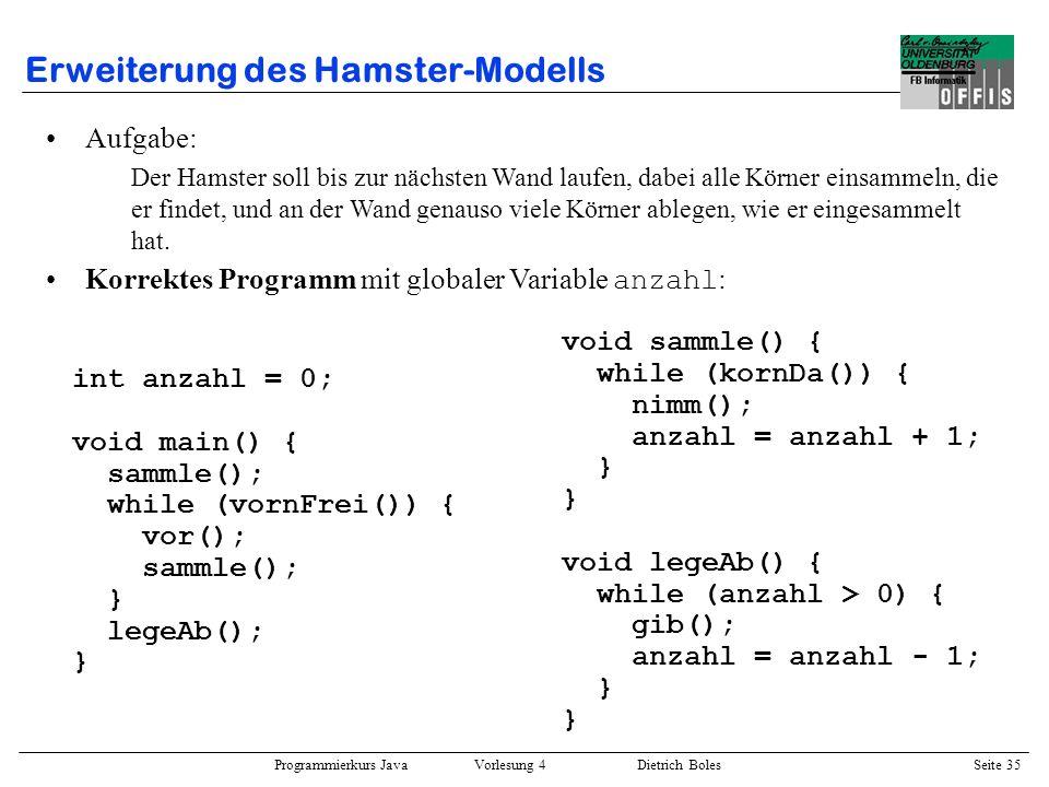 Programmierkurs Java Vorlesung 4 Dietrich Boles Seite 35 Erweiterung des Hamster-Modells Aufgabe: Der Hamster soll bis zur nächsten Wand laufen, dabei