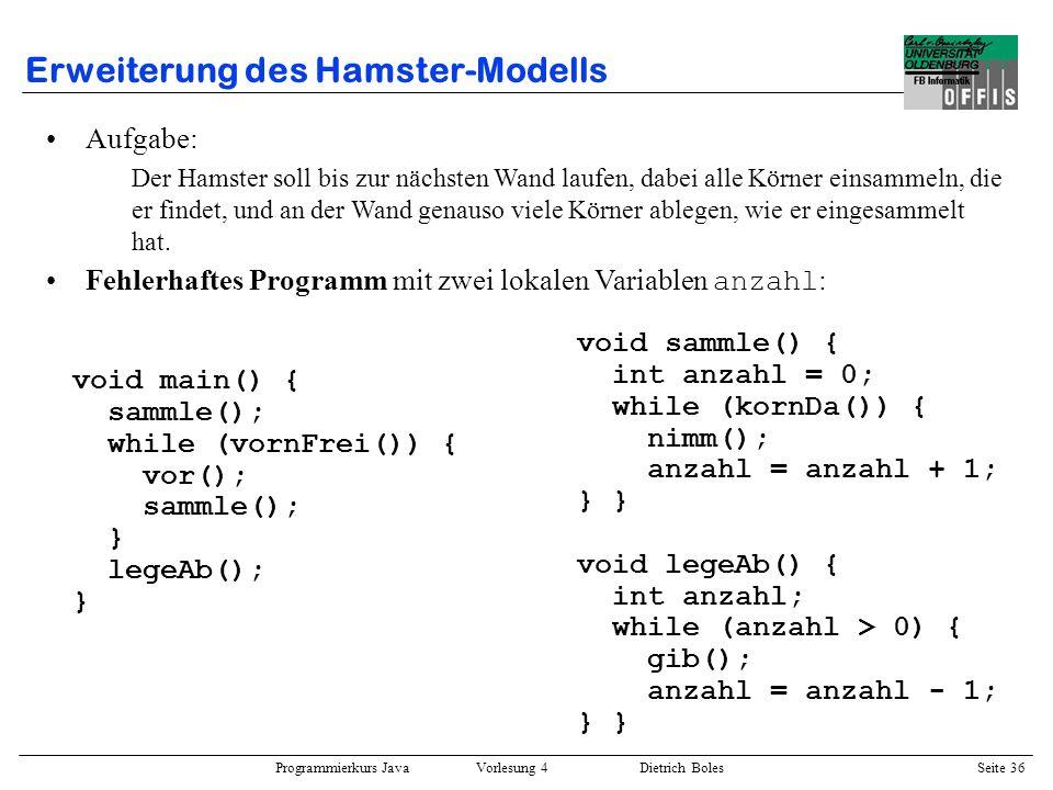 Programmierkurs Java Vorlesung 4 Dietrich Boles Seite 36 Erweiterung des Hamster-Modells Aufgabe: Der Hamster soll bis zur nächsten Wand laufen, dabei