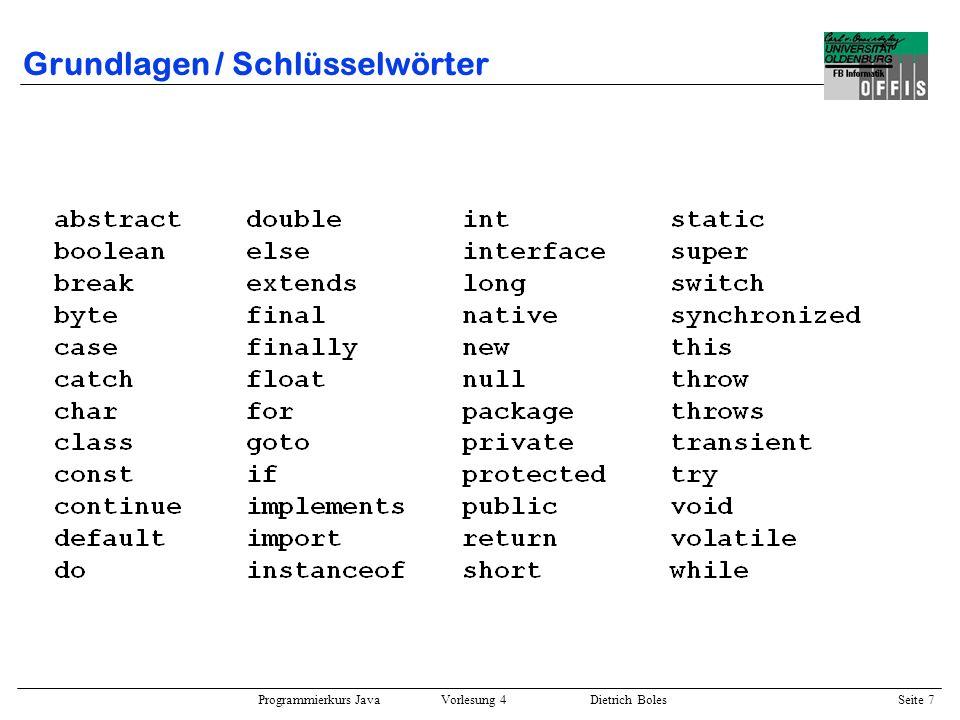Programmierkurs Java Vorlesung 4 Dietrich Boles Seite 7 Grundlagen / Schlüsselwörter