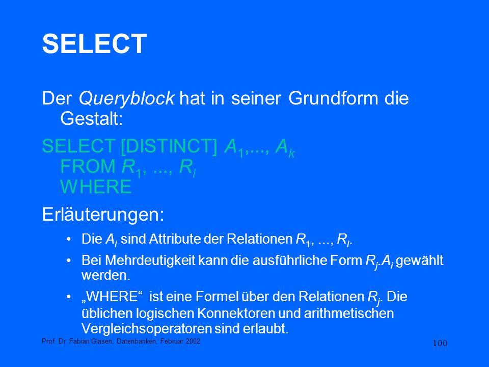 100 SELECT Der Queryblock hat in seiner Grundform die Gestalt: SELECT [DISTINCT] A 1,..., A k FROM R 1,..., R l WHERE Erläuterungen: Die A i sind Attr
