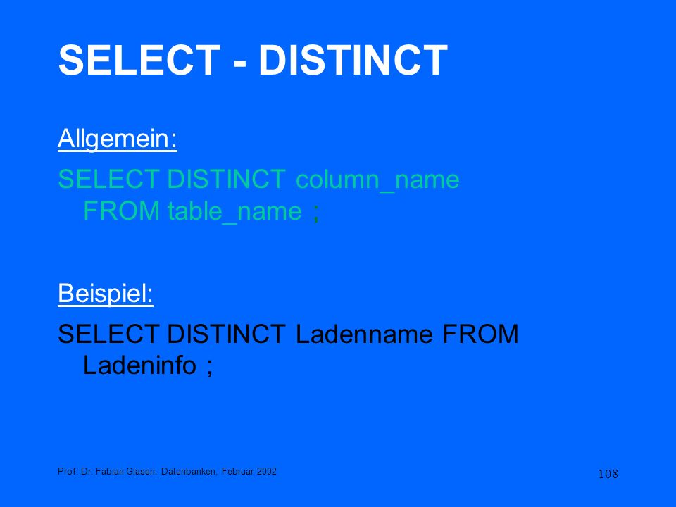 108 SELECT - DISTINCT Allgemein: SELECT DISTINCT column_name FROM table_name ; Beispiel: SELECT DISTINCT Ladenname FROM Ladeninfo ; Prof. Dr. Fabian G