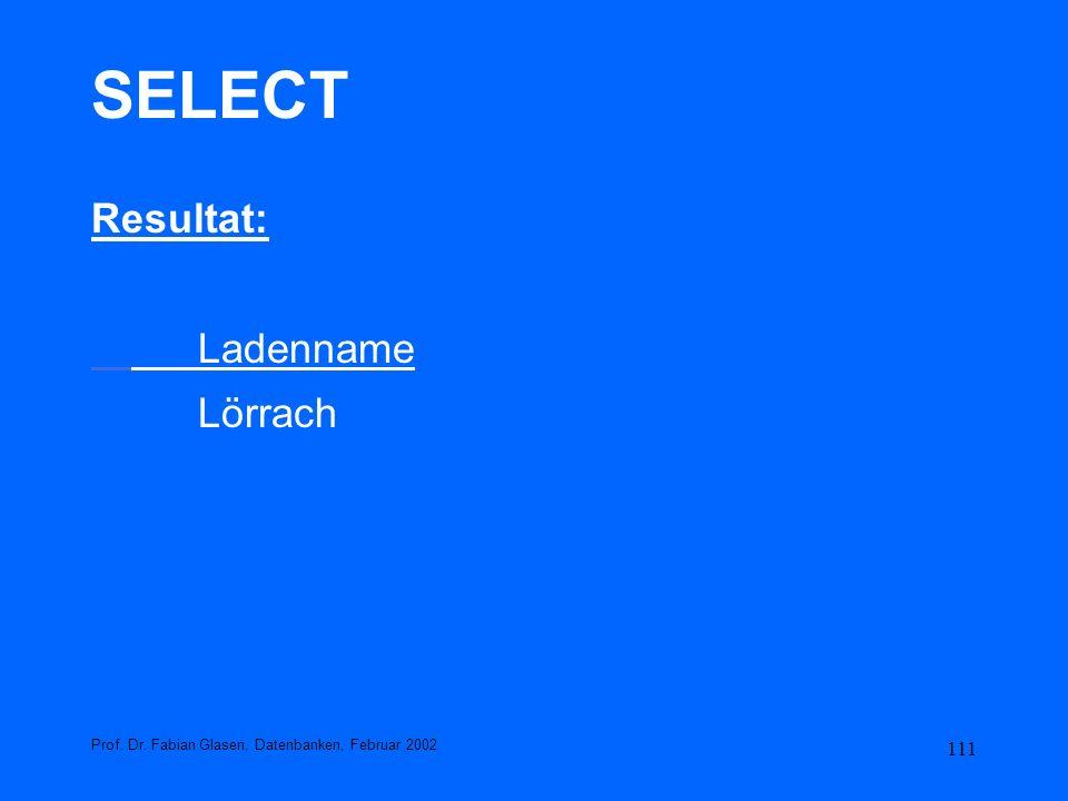 111 SELECT Resultat: Ladenname Lörrach Prof. Dr. Fabian Glasen, Datenbanken, Februar 2002