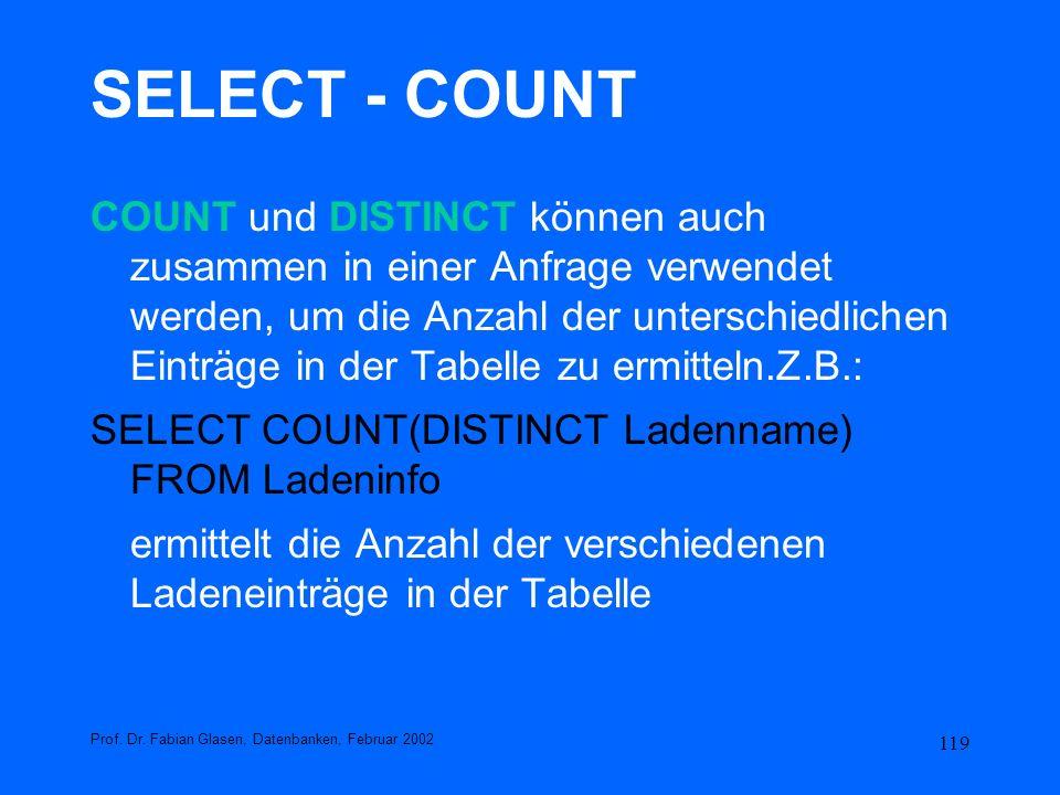 119 SELECT - COUNT COUNT und DISTINCT können auch zusammen in einer Anfrage verwendet werden, um die Anzahl der unterschiedlichen Einträge in der Tabe
