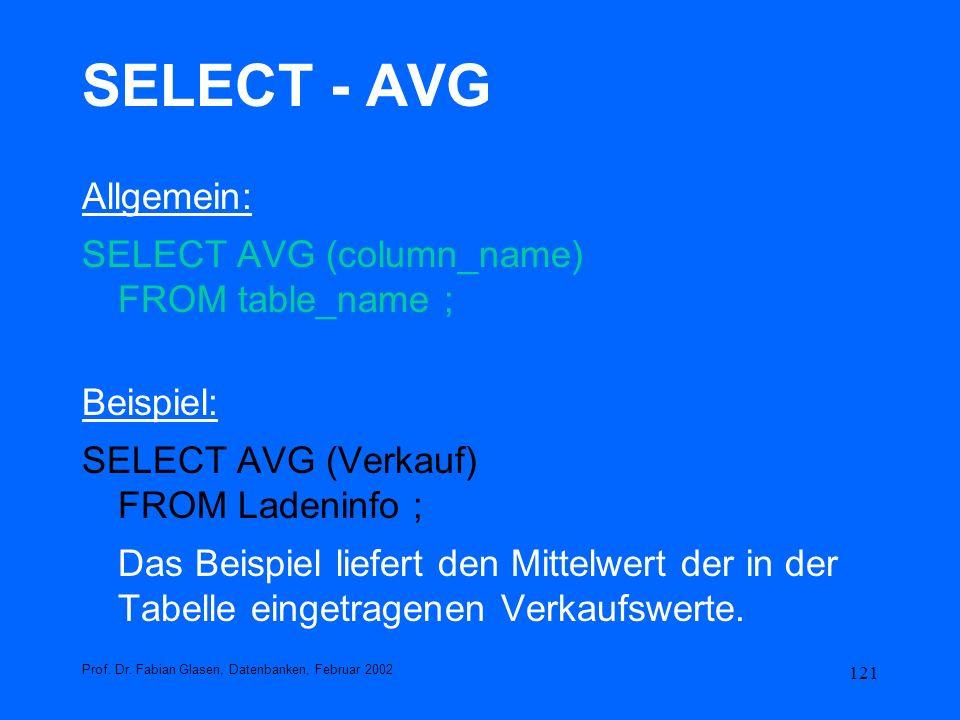 121 SELECT - AVG Allgemein: SELECT AVG (column_name) FROM table_name ; Beispiel: SELECT AVG (Verkauf) FROM Ladeninfo ; Das Beispiel liefert den Mittel