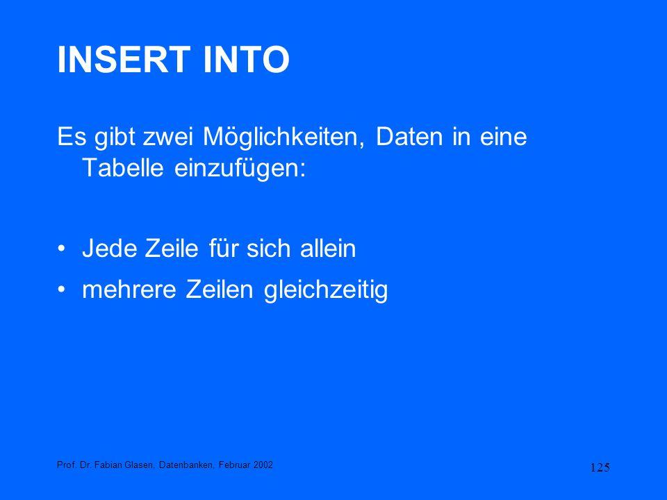 125 INSERT INTO Es gibt zwei Möglichkeiten, Daten in eine Tabelle einzufügen: Jede Zeile für sich allein mehrere Zeilen gleichzeitig Prof. Dr. Fabian