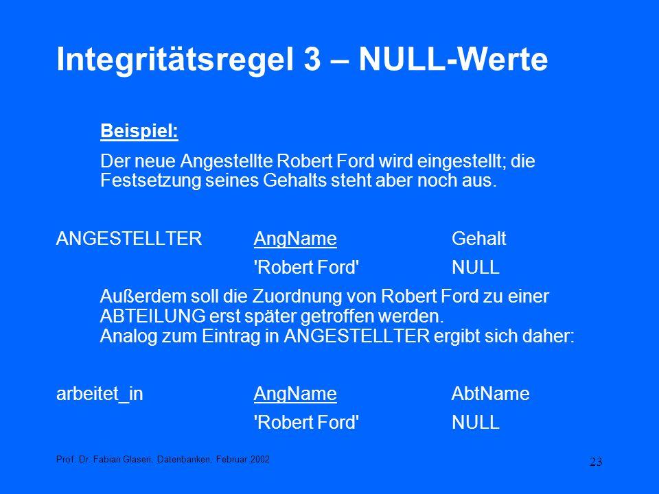 23 Integritätsregel 3 – NULL-Werte Beispiel: Der neue Angestellte Robert Ford wird eingestellt; die Festsetzung seines Gehalts steht aber noch aus. AN