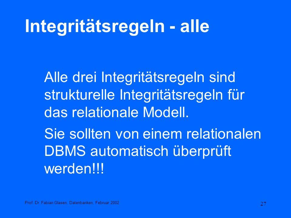 27 Integritätsregeln - alle Alle drei Integritätsregeln sind strukturelle Integritätsregeln für das relationale Modell. Sie sollten von einem relation