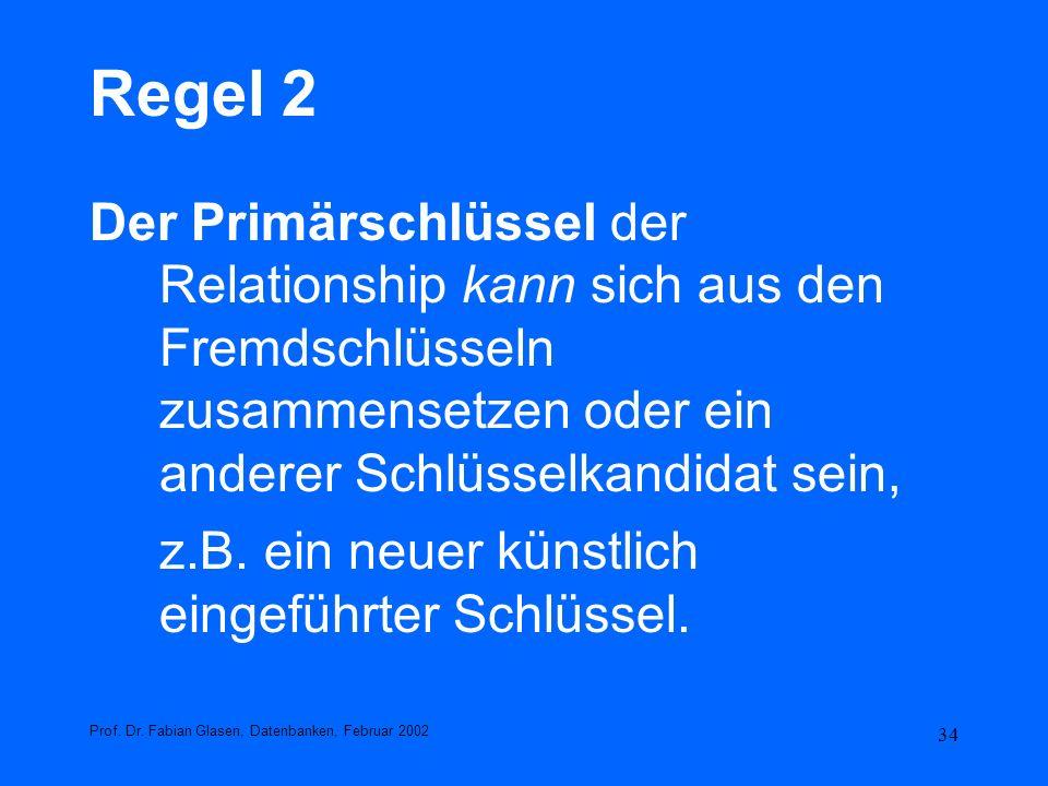 34 Regel 2 Der Primärschlüssel der Relationship kann sich aus den Fremdschlüsseln zusammensetzen oder ein anderer Schlüsselkandidat sein, z.B. ein neu