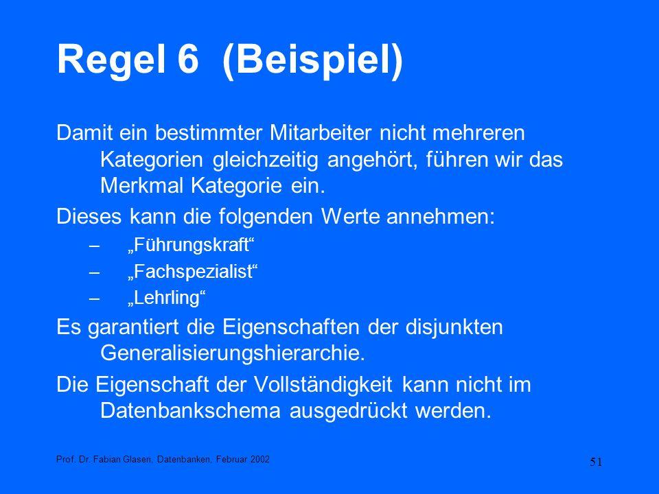 51 Regel 6 (Beispiel) Damit ein bestimmter Mitarbeiter nicht mehreren Kategorien gleichzeitig angehört, führen wir das Merkmal Kategorie ein. Dieses k