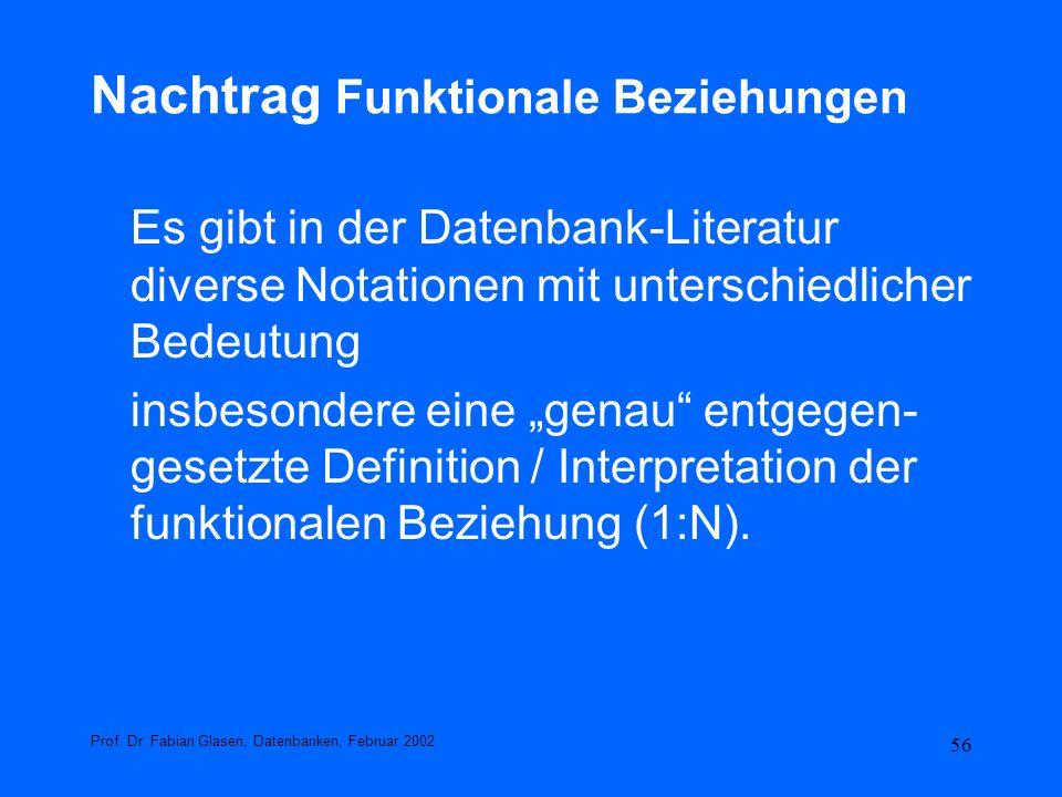 56 Nachtrag Funktionale Beziehungen Es gibt in der Datenbank-Literatur diverse Notationen mit unterschiedlicher Bedeutung insbesondere eine genau entg