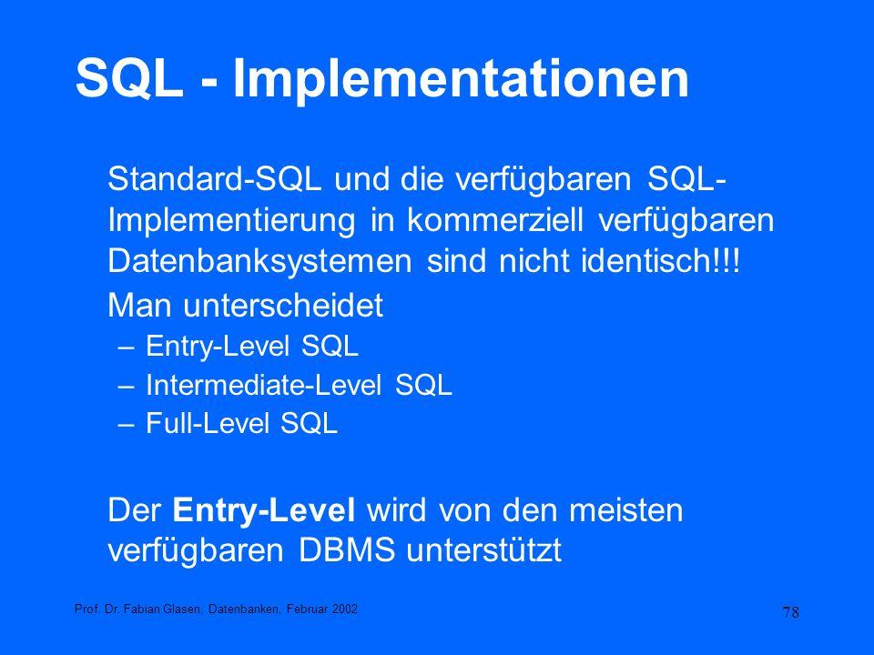 78 SQL - Implementationen Standard-SQL und die verfügbaren SQL- Implementierung in kommerziell verfügbaren Datenbanksystemen sind nicht identisch!!! M