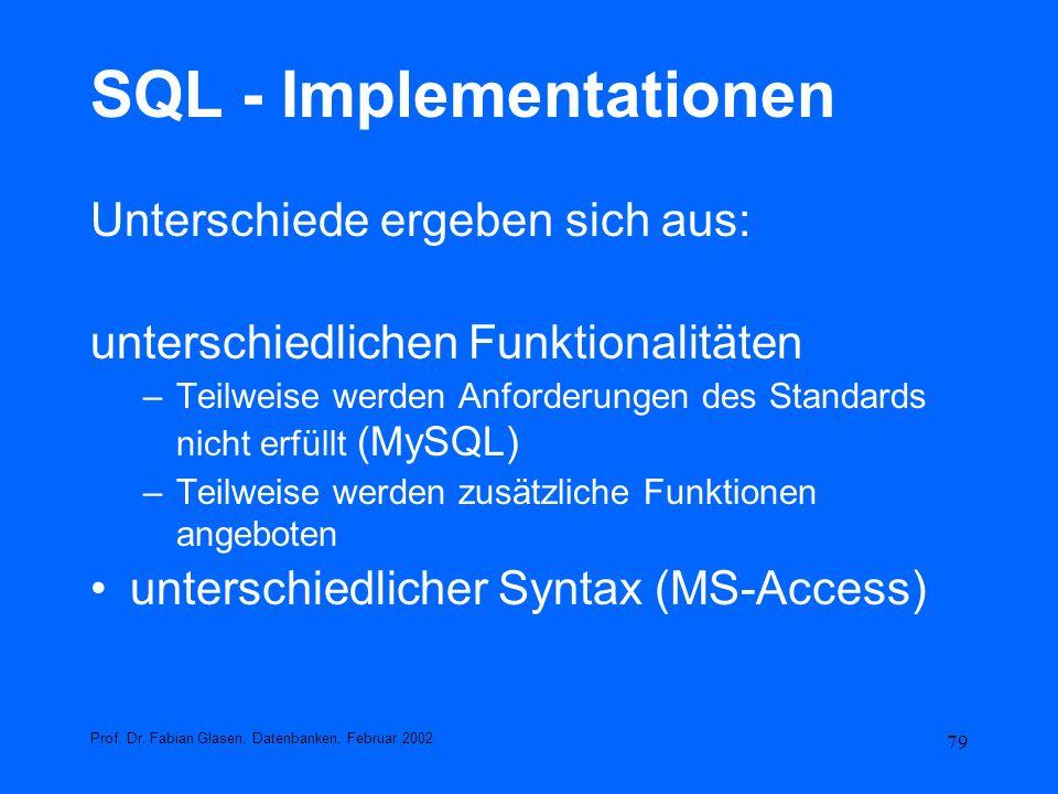 79 SQL - Implementationen Unterschiede ergeben sich aus: unterschiedlichen Funktionalitäten –Teilweise werden Anforderungen des Standards nicht erfüll